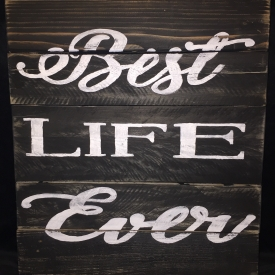 Best Life Ever Black 17 X 19 Recycled Materials Sign