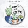 """Button Pin """"Cute as a Cactus"""""""